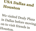 USA Dallas and Houston  We visited Dealy Plaza in Dallas before moving on to visit friends in Houston.
